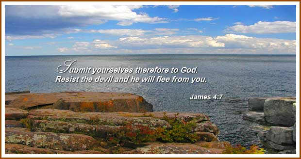 Submit yourselves therefor to God. Resist the devil and he will flee from you.   Word Blessings   Scripture memory