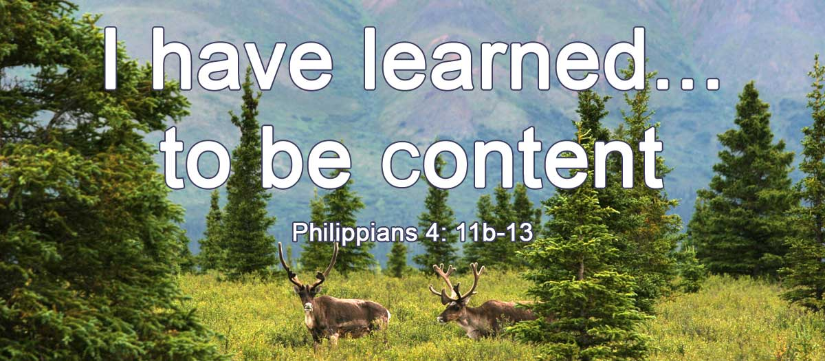 I have learned to be content!   be content